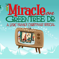 Miracle on Green Tree Drive: A Lyric Family Christmas Special