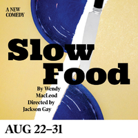 SLOW FOOD by Wendy MacLeod Directed by Jackson Gay