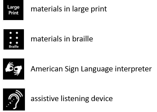 materials in large print, materials in braille, American sign Language Interpreter, assistive listening device
